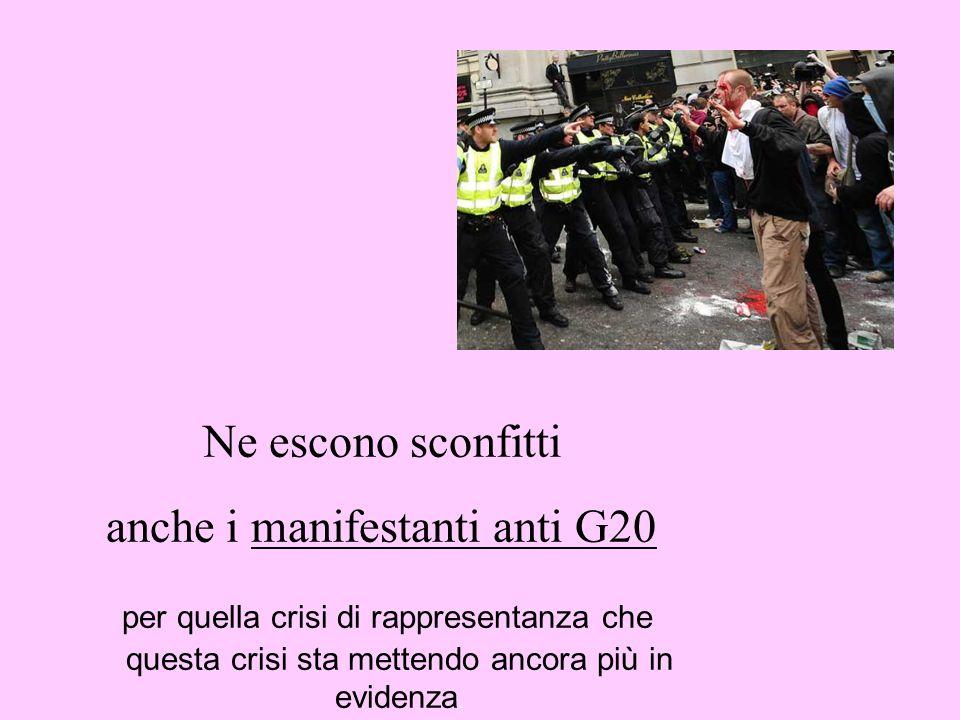 Ne escono sconfitti anche i manifestanti anti G20 per quella crisi di rappresentanza che questa crisi sta mettendo ancora più in evidenza.