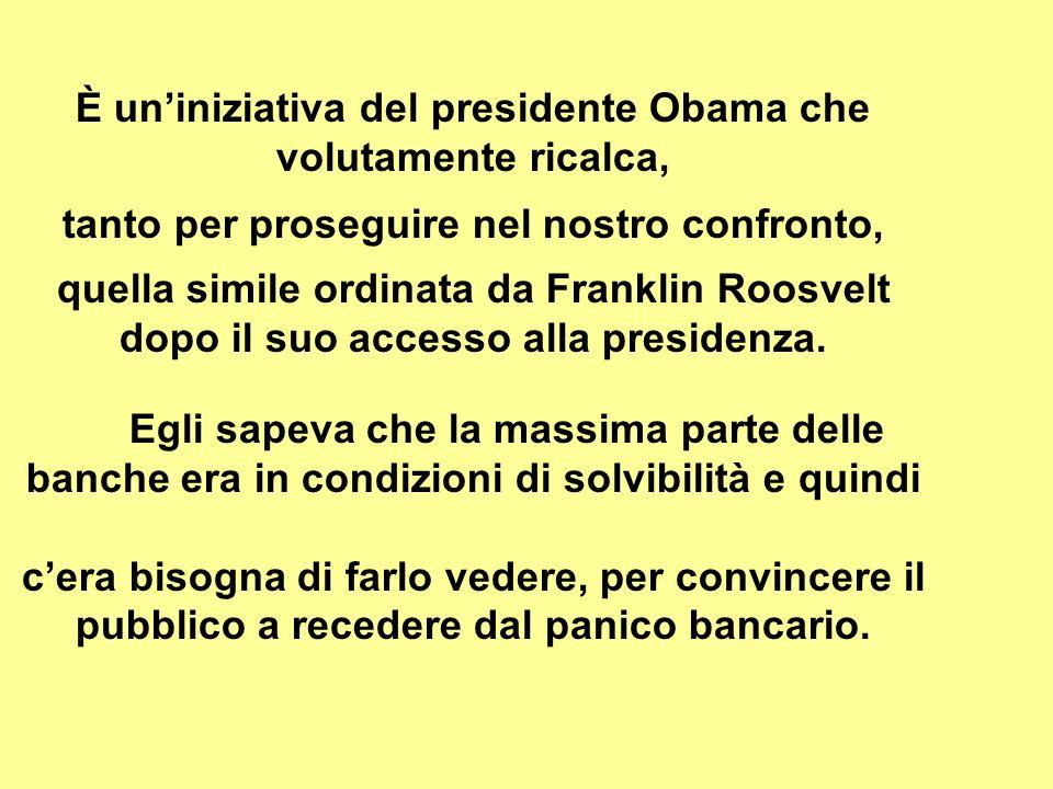 È uniniziativa del presidente Obama che volutamente ricalca, tanto per proseguire nel nostro confronto, quella simile ordinata da Franklin Roosvelt do