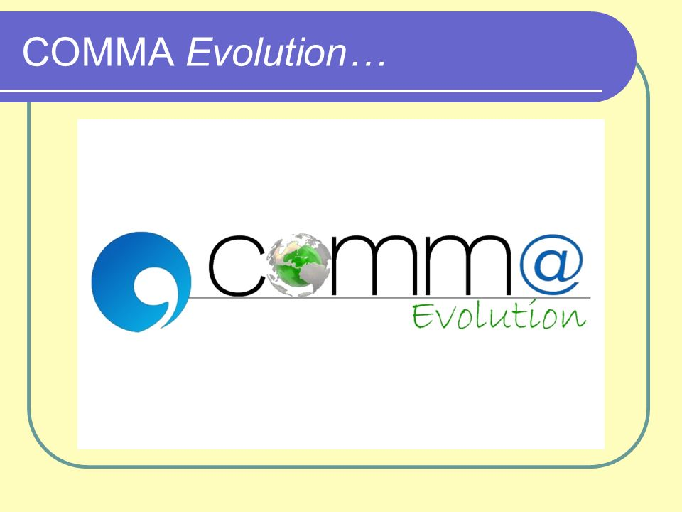 COMMA Evolution…