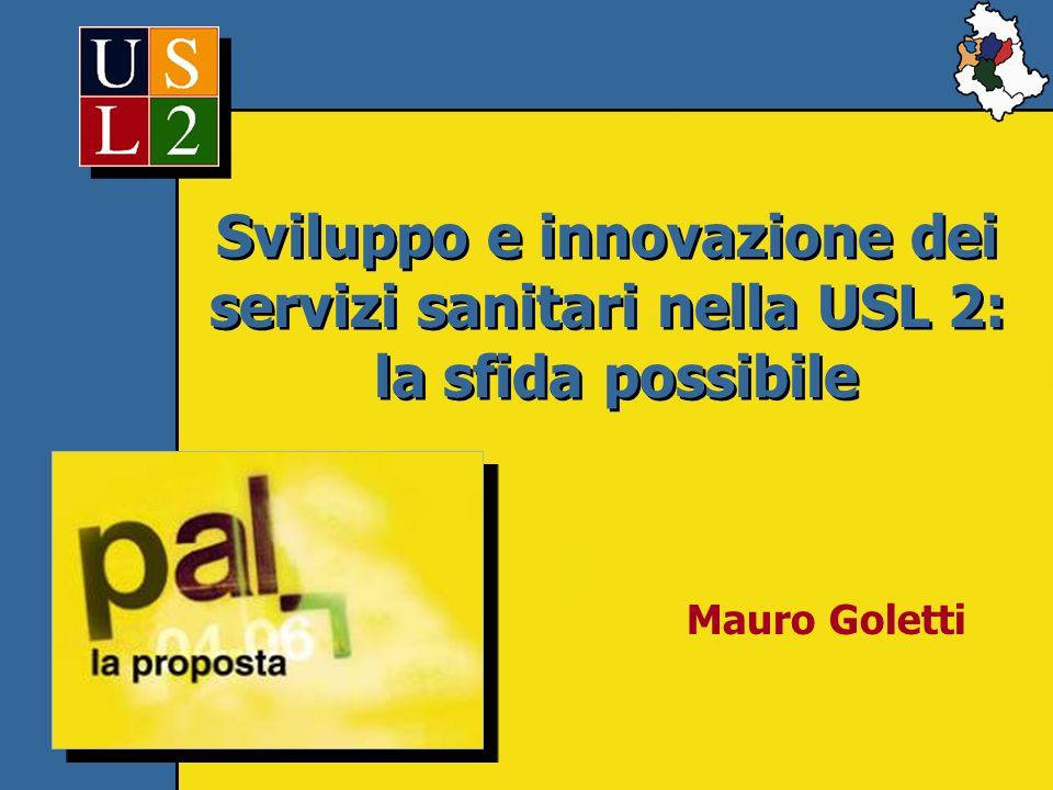 Sviluppo e innovazione dei servizi sanitari nella USL 2: la sfida possibile Sviluppo e innovazione dei servizi sanitari nella USL 2: la sfida possibil