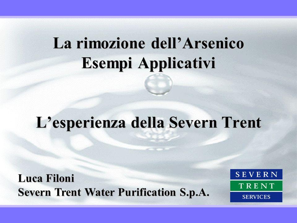 La rimozione dellArsenico Esempi Applicativi Lesperienza della Severn Trent Luca Filoni Severn Trent Water Purification S.p.A.