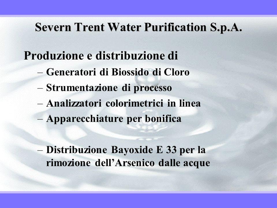 Severn Trent Water Purification S.p.A. Produzione e distribuzione di –Generatori di Biossido di Cloro –Strumentazione di processo –Analizzatori colori
