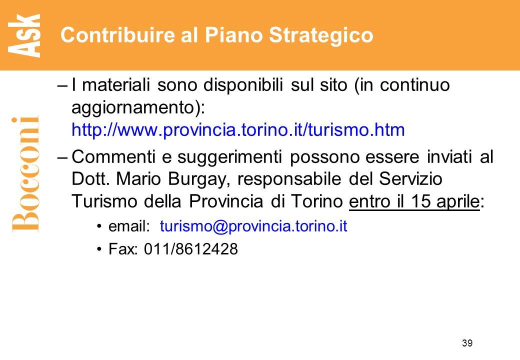 39 Contribuire al Piano Strategico –I materiali sono disponibili sul sito (in continuo aggiornamento): http://www.provincia.torino.it/turismo.htm –Commenti e suggerimenti possono essere inviati al Dott.