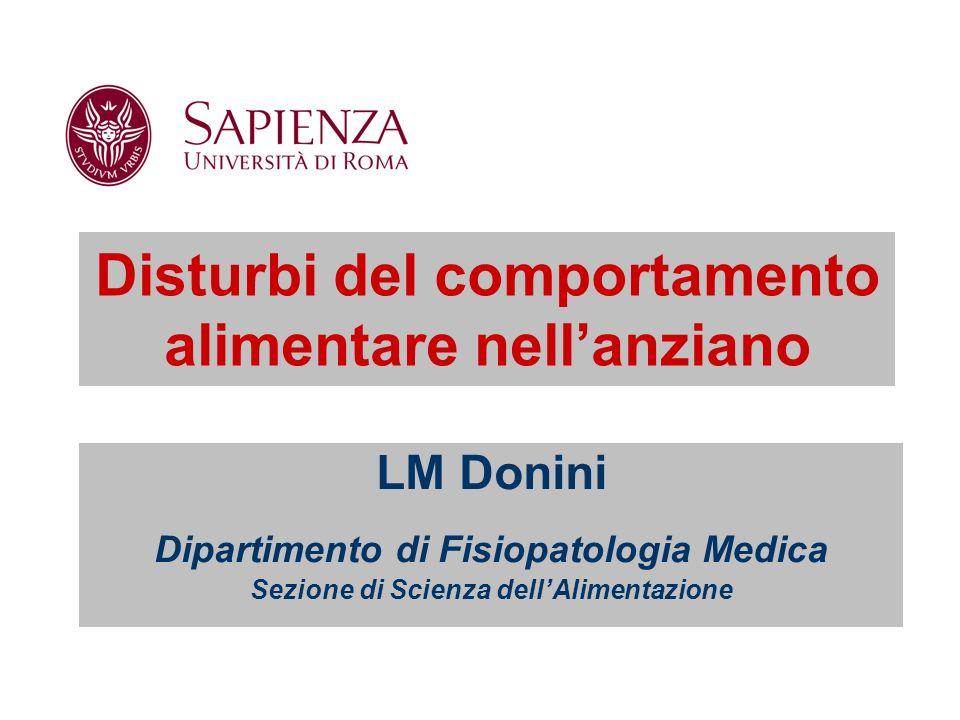Disturbi del comportamento alimentare nellanziano LM Donini Dipartimento di Fisiopatologia Medica Sezione di Scienza dellAlimentazione