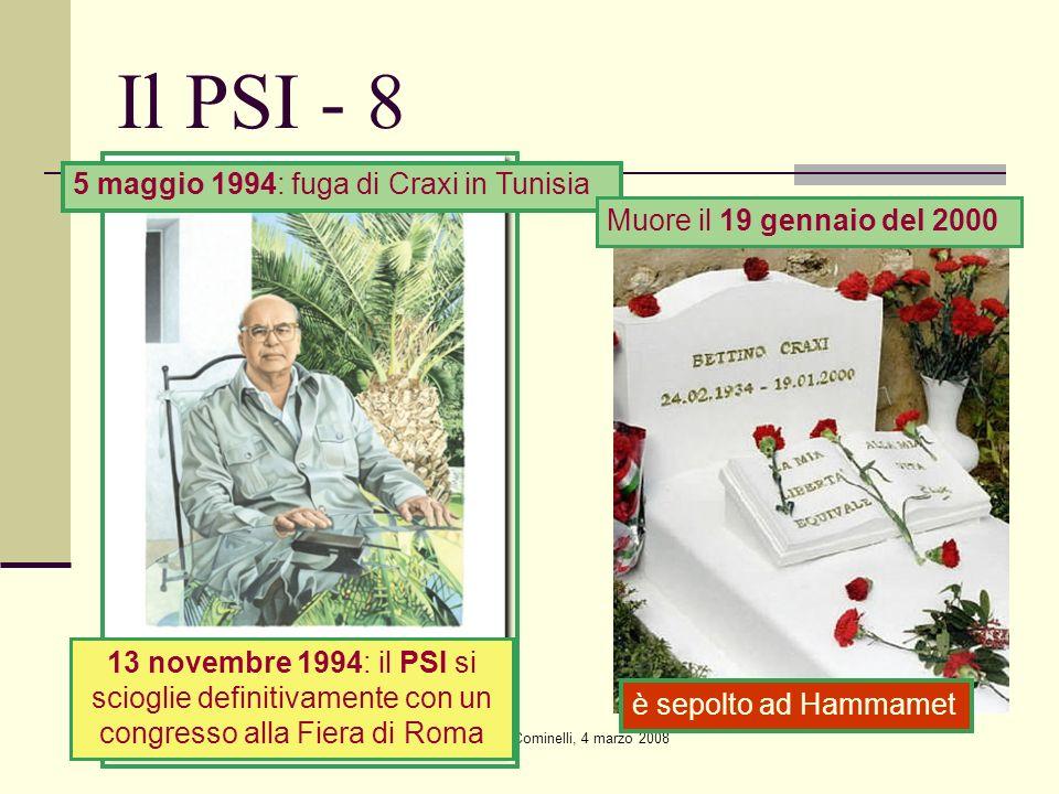 Giovanni Cominelli, 4 marzo 2008 Il PSI - 8 5 maggio 1994: fuga di Craxi in Tunisia Muore il 19 gennaio del 2000 è sepolto ad Hammamet 13 novembre 199