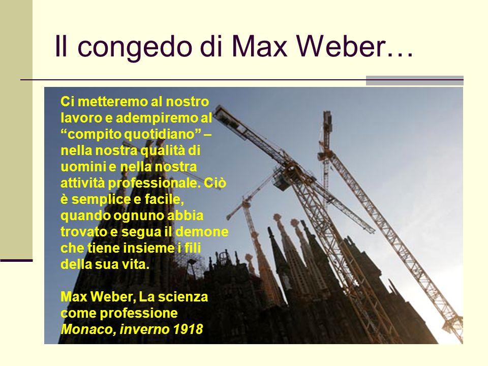 Giovanni Cominelli, 4 marzo 2008 Il congedo di Max Weber… Ci metteremo al nostro lavoro e adempiremo al compito quotidiano – nella nostra qualità di u