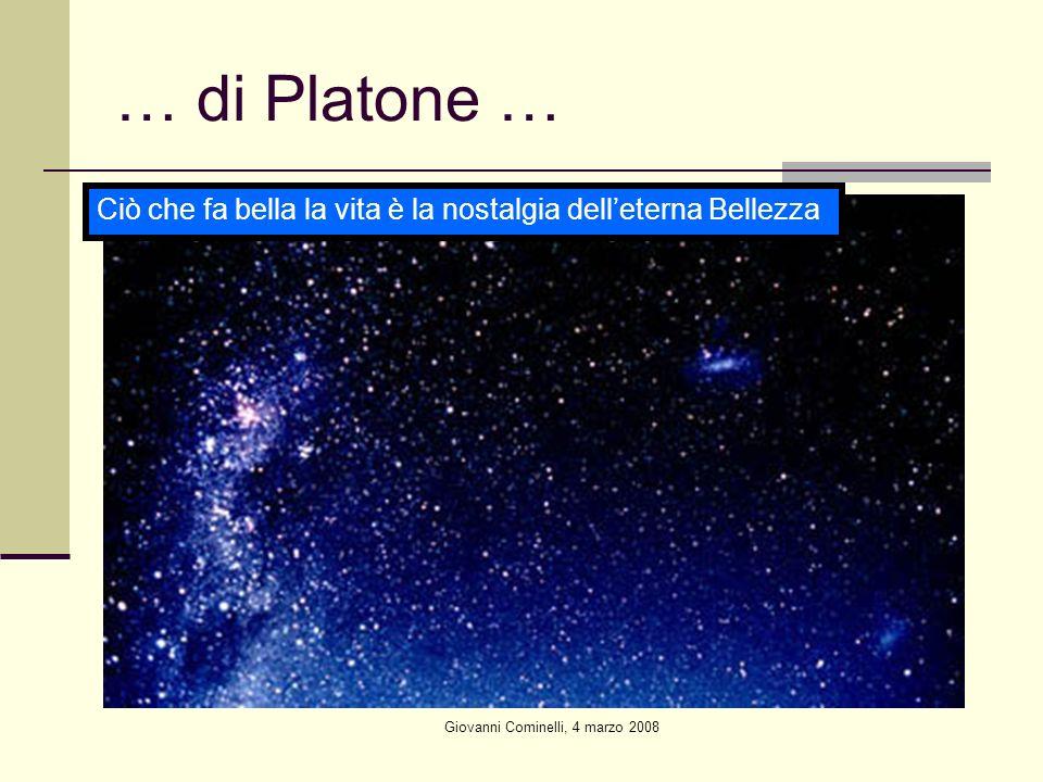 Giovanni Cominelli, 4 marzo 2008 … di Platone … Ciò che fa bella la vita è la nostalgia delleterna Bellezza