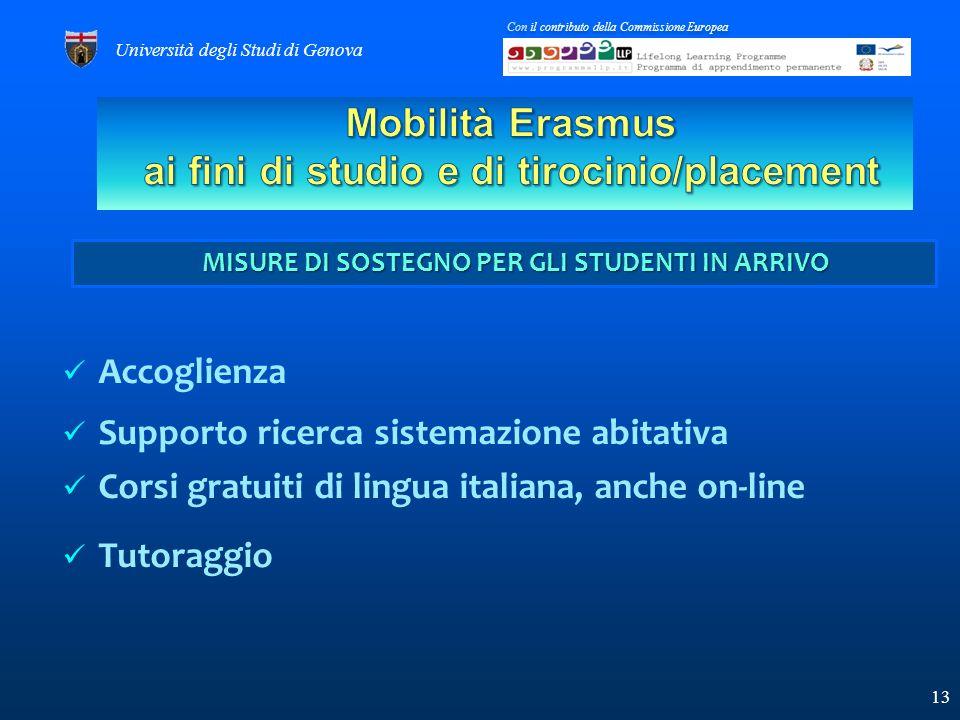 Accoglienza Supporto ricerca sistemazione abitativa Corsi gratuiti di lingua italiana, anche on-line Tutoraggio 13 Università degli Studi di Genova Con il contributo della Commissione Europea MISURE DI SOSTEGNO PER GLI STUDENTI IN ARRIVO MISURE DI SOSTEGNO PER GLI STUDENTI IN ARRIVO