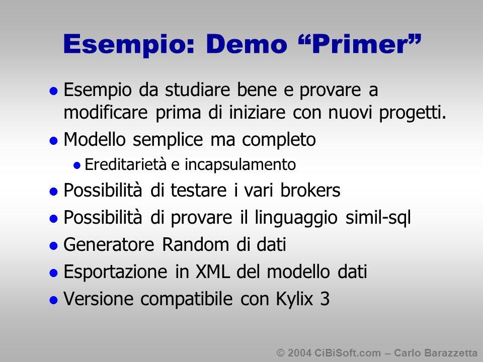© 2004 CiBiSoft.com – Carlo Barazzetta Esempio: Demo Primer Esempio da studiare bene e provare a modificare prima di iniziare con nuovi progetti.