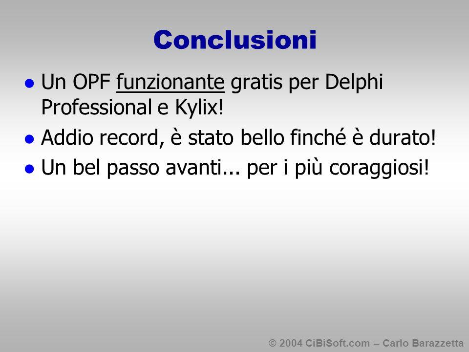© 2004 CiBiSoft.com – Carlo Barazzetta Conclusioni Un OPF funzionante gratis per Delphi Professional e Kylix.