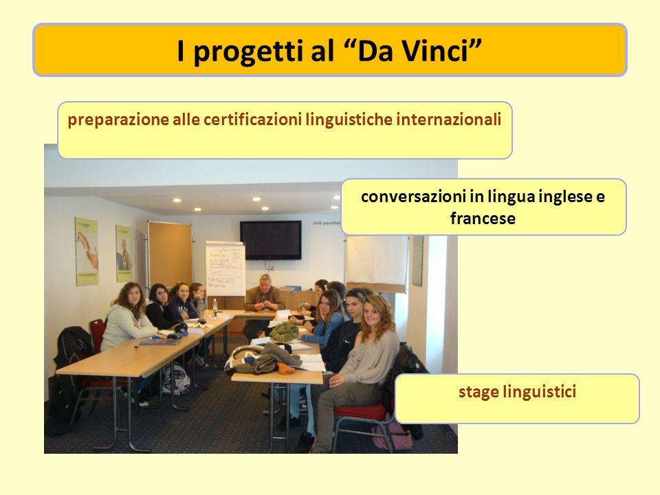 I progetti al Da Vinci conversazioni in lingua inglese e francese stage linguistici preparazione alle certificazioni linguistiche internazionali