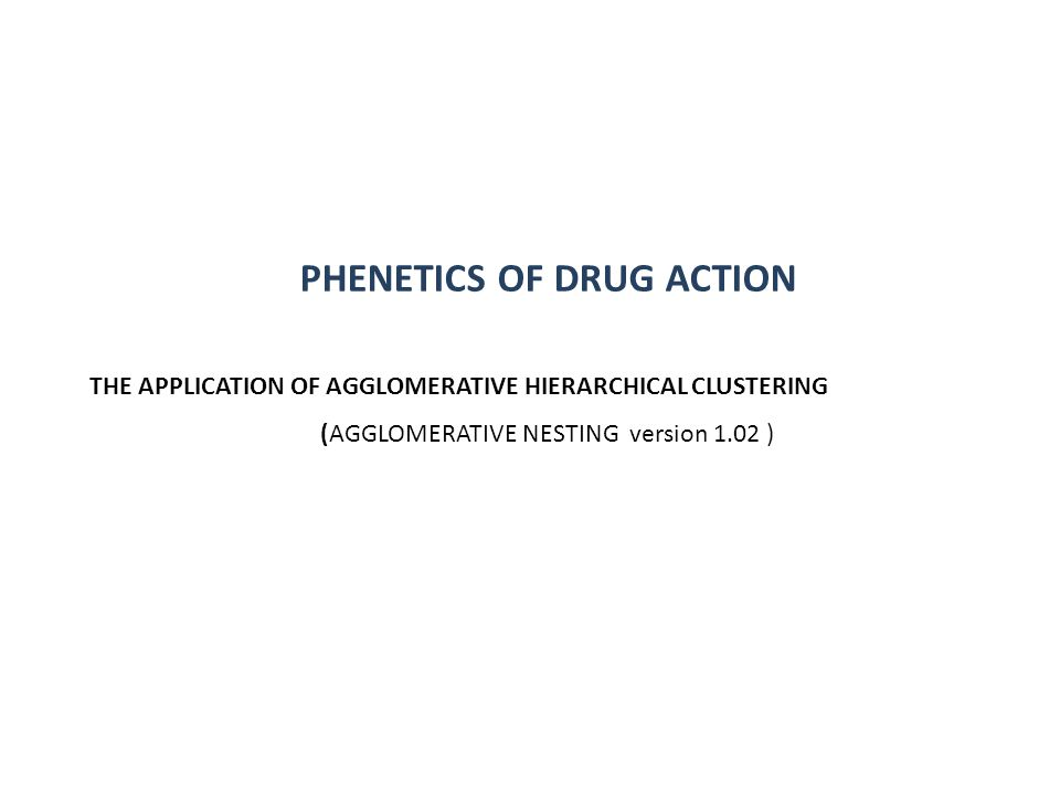PHENETICS OF DRUG ACTION THE APPLICATION OF AGGLOMERATIVE HIERARCHICAL CLUSTERING (AGGLOMERATIVE NESTING version 1.02 )