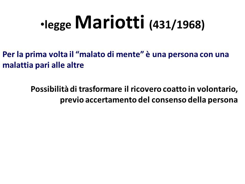 Possibilità di trasformare il ricovero coatto in volontario, previo accertamento del consenso della persona legge Mariotti (431/1968) Per la prima volta il malato di mente è una persona con una malattia pari alle altre
