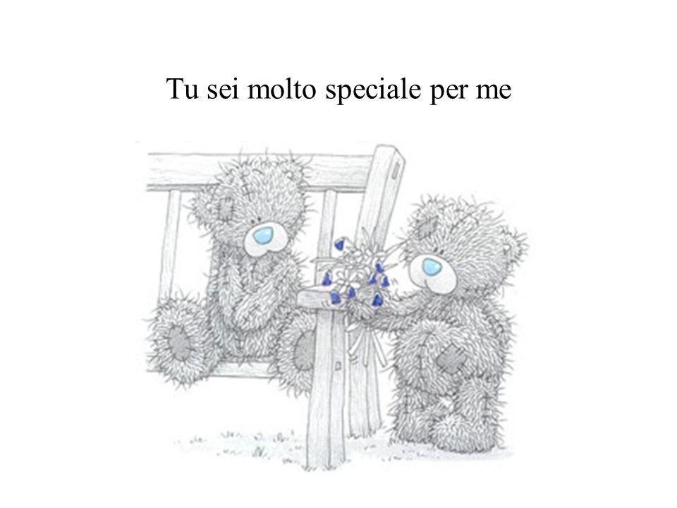 Tu sei molto speciale per me