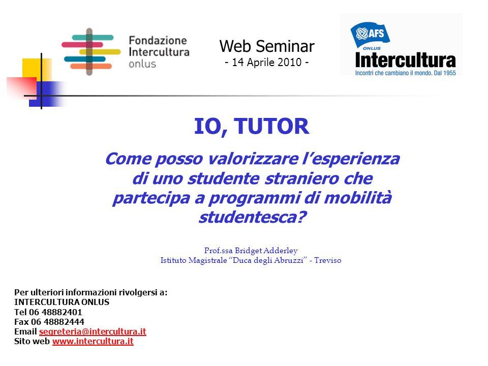 Web Seminar - 14 Aprile 2010 - IO, TUTOR Come posso valorizzare lesperienza di uno studente straniero che partecipa a programmi di mobilità studentesca.