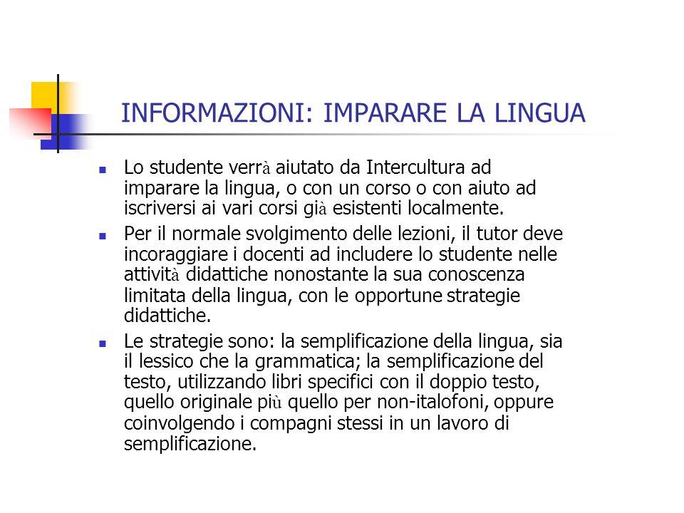 INFORMAZIONI: IMPARARE LA LINGUA Lo studente verr à aiutato da Intercultura ad imparare la lingua, o con un corso o con aiuto ad iscriversi ai vari corsi gi à esistenti localmente.