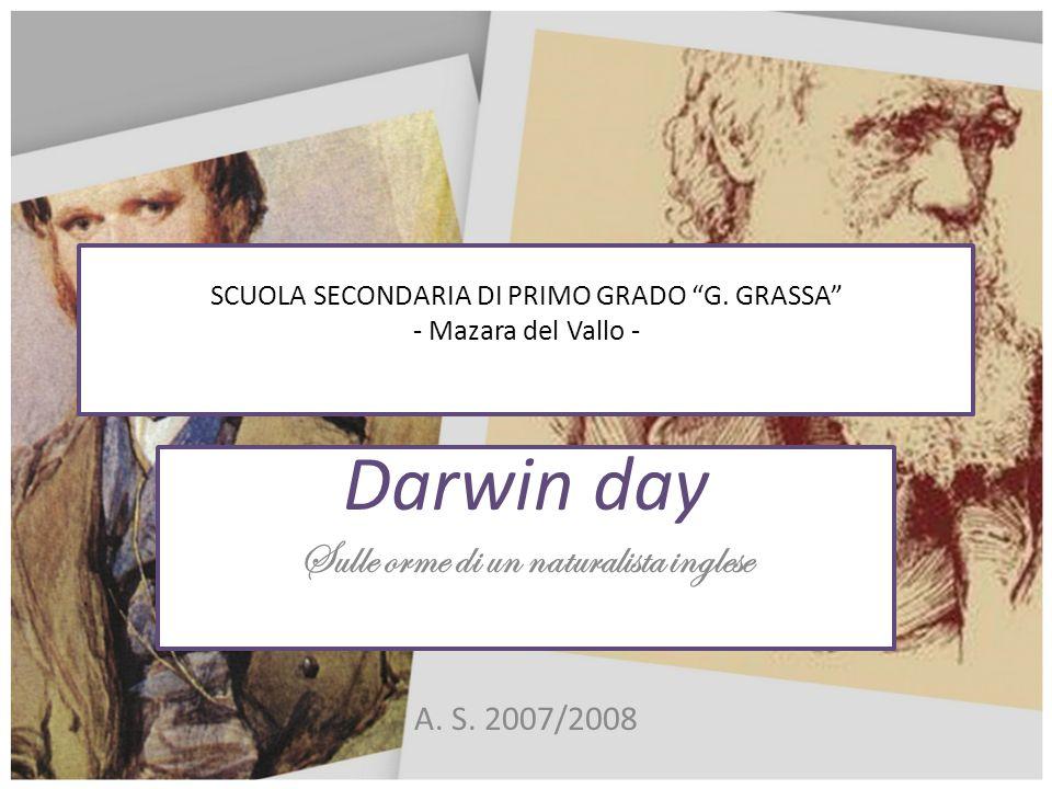 SCUOLA SECONDARIA DI PRIMO GRADO G. GRASSA - Mazara del Vallo - Darwin day Sulle orme di un naturalista inglese A. S. 2007/2008