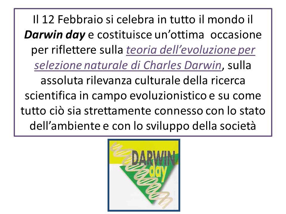 Il 12 Febbraio si celebra in tutto il mondo il Darwin day e costituisce unottima occasione per riflettere sulla teoria dellevoluzione per selezione na