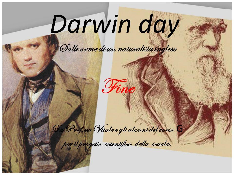 Darwin day Sulle orme di un naturalista inglese Fine La Prof.ssa Vitale e gli alunni del corso G per il progetto scientifico della scuola.