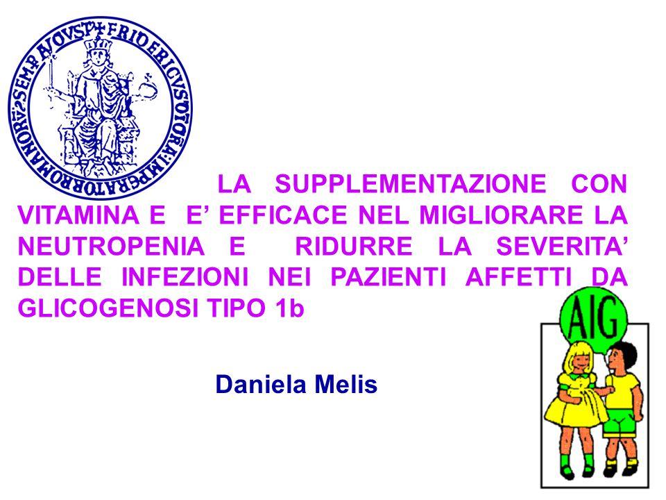LA SUPPLEMENTAZIONE CON VITAMINA E E EFFICACE NEL MIGLIORARE LA NEUTROPENIA E RIDURRE LA SEVERITA DELLE INFEZIONI NEI PAZIENTI AFFETTI DA GLICOGENOSI TIPO 1b Daniela Melis