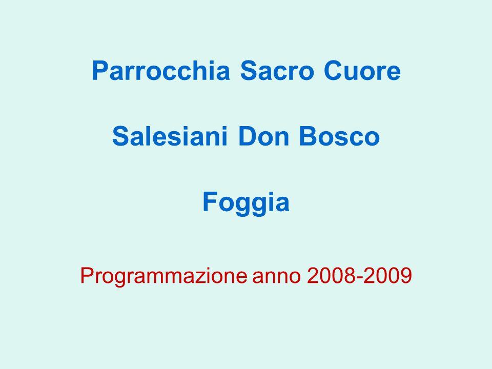 Parrocchia Sacro Cuore - Foggia Salesiani Don Bosco 12 Obiettivo intermedio 1 Programmazione anno 2008-2009 La CEP riscopre lessere un Cuor solo e unAnima sola, secondo lo spirito di Don Bosco.