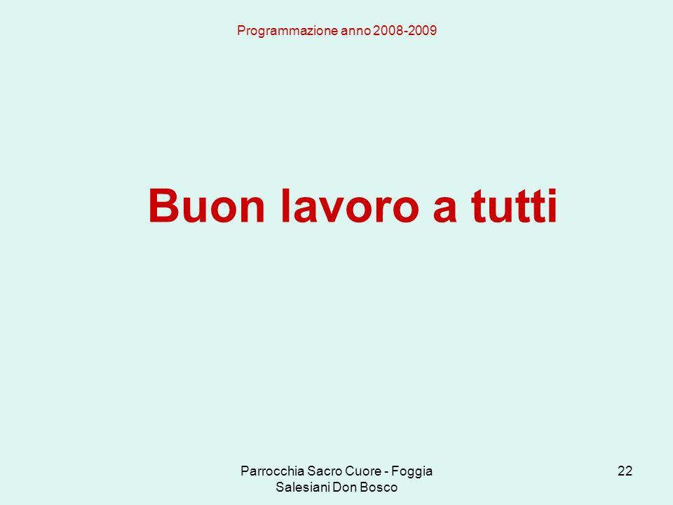 Parrocchia Sacro Cuore - Foggia Salesiani Don Bosco 22 Programmazione anno 2008-2009 Buon lavoro a tutti