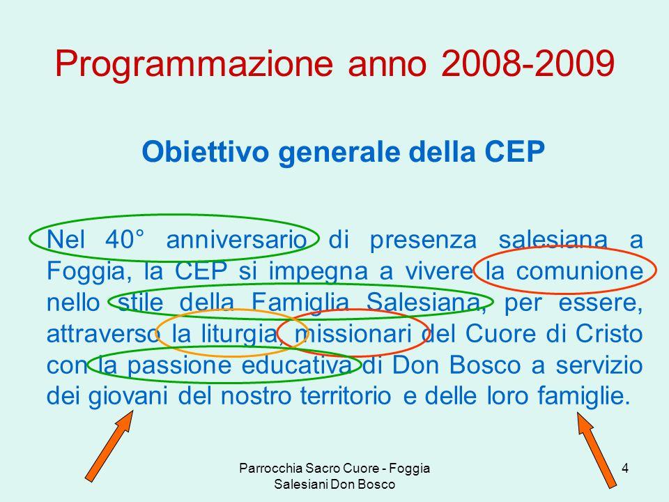Parrocchia Sacro Cuore - Foggia Salesiani Don Bosco 5 Obiettivo generale della CEP Programmazione anno 2008-2009 Obiettivo intermedio 2 Obiettivo intermedio 1