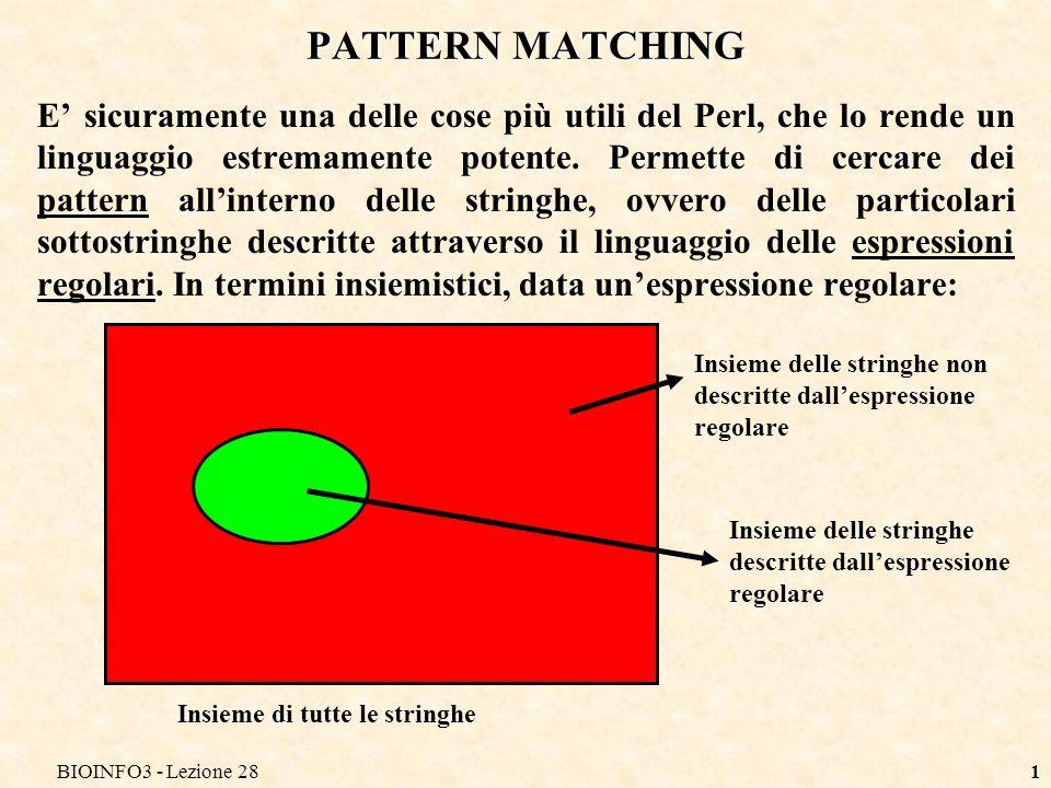 BIOINFO3 - Lezione 281 PATTERN MATCHING E sicuramente una delle cose più utili del Perl, che lo rende un linguaggio estremamente potente.