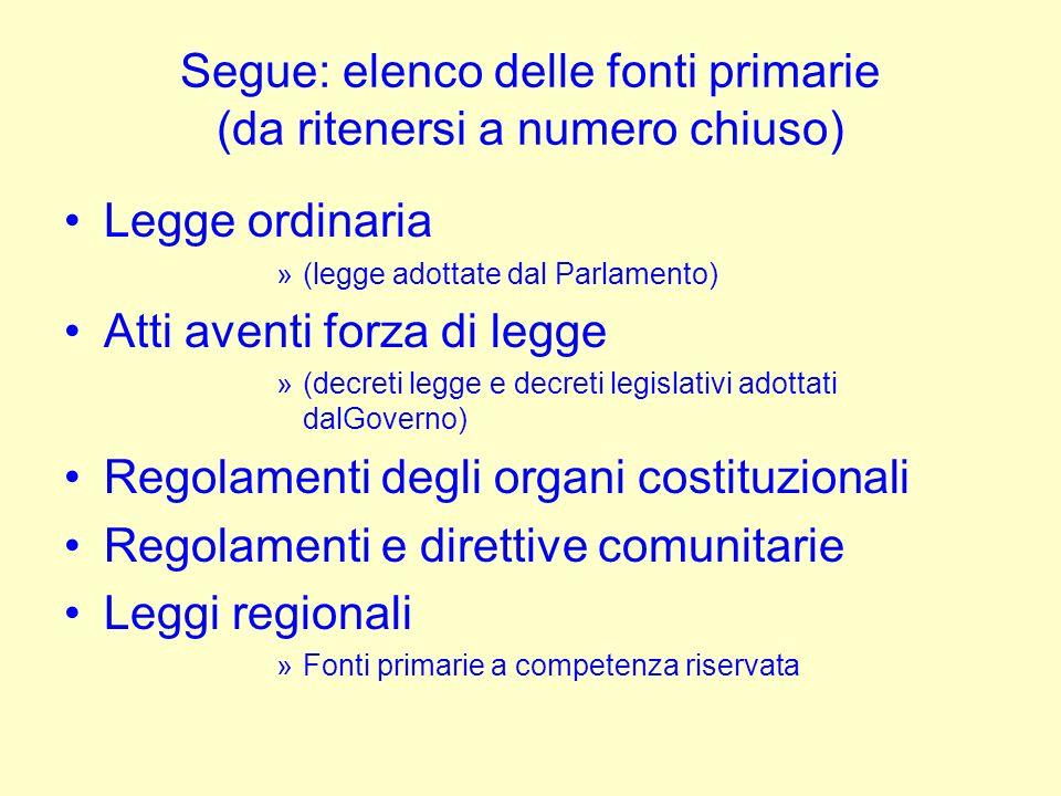 Segue: elenco delle fonti primarie (da ritenersi a numero chiuso) Legge ordinaria »(legge adottate dal Parlamento) Atti aventi forza di legge »(decret