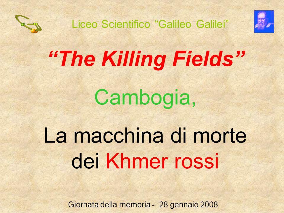 Liceo Scientifico Galileo Galilei Giornata della memoria - 28 gennaio 2008 The Killing Fields Cambogia, La macchina di morte dei Khmer rossi