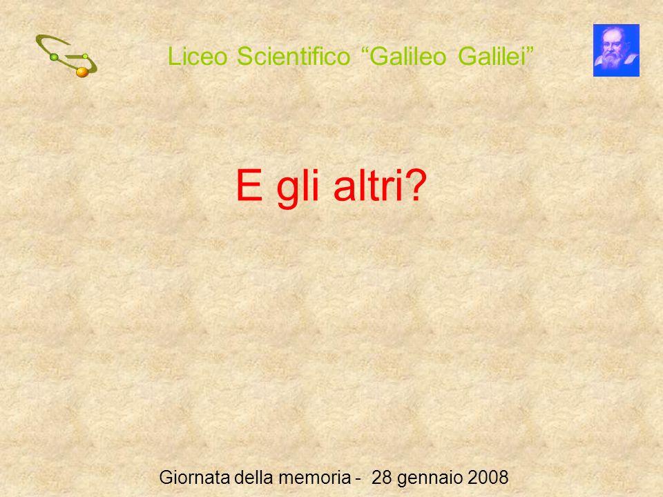 Liceo Scientifico Galileo Galilei Giornata della memoria - 28 gennaio 2008 E gli altri?