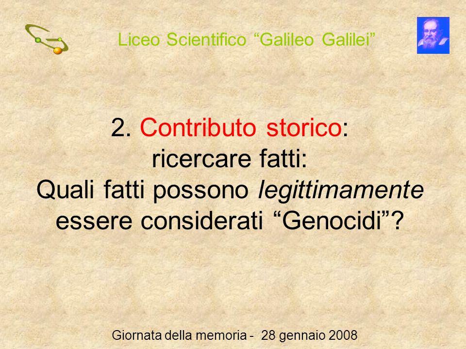 Liceo Scientifico Galileo Galilei Giornata della memoria - 28 gennaio 2008 2. Contributo storico: ricercare fatti: Quali fatti possono legittimamente