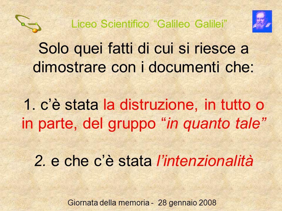 Liceo Scientifico Galileo Galilei Giornata della memoria - 28 gennaio 2008 Solo quei fatti di cui si riesce a dimostrare con i documenti che: 1. cè st