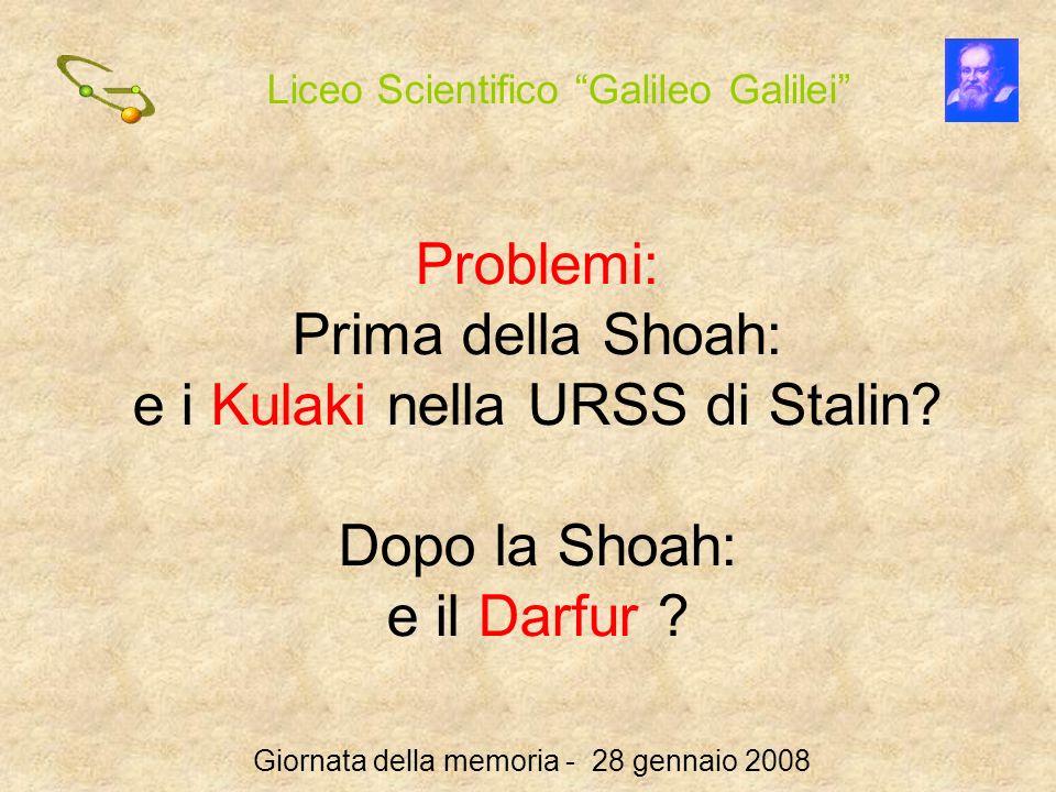 Liceo Scientifico Galileo Galilei Giornata della memoria - 28 gennaio 2008 Problemi: Prima della Shoah: e i Kulaki nella URSS di Stalin? Dopo la Shoah