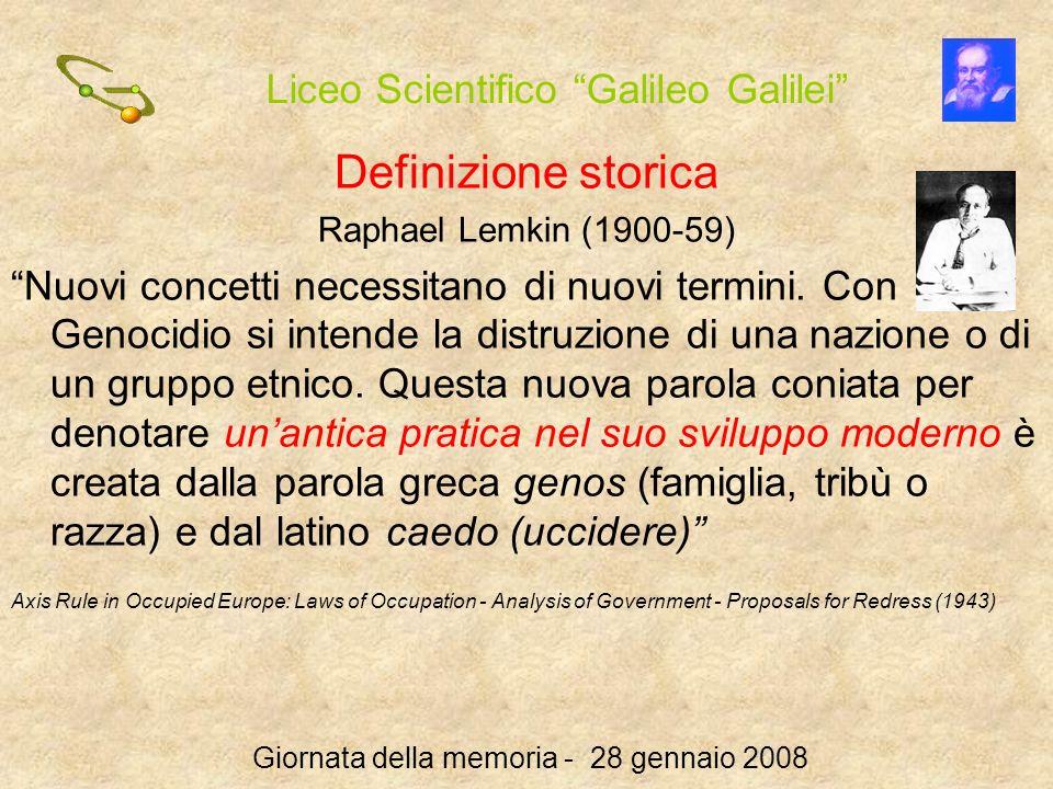 Liceo Scientifico Galileo Galilei Giornata della memoria - 28 gennaio 2008 Definizione storica Raphael Lemkin (1900-59) Nuovi concetti necessitano di