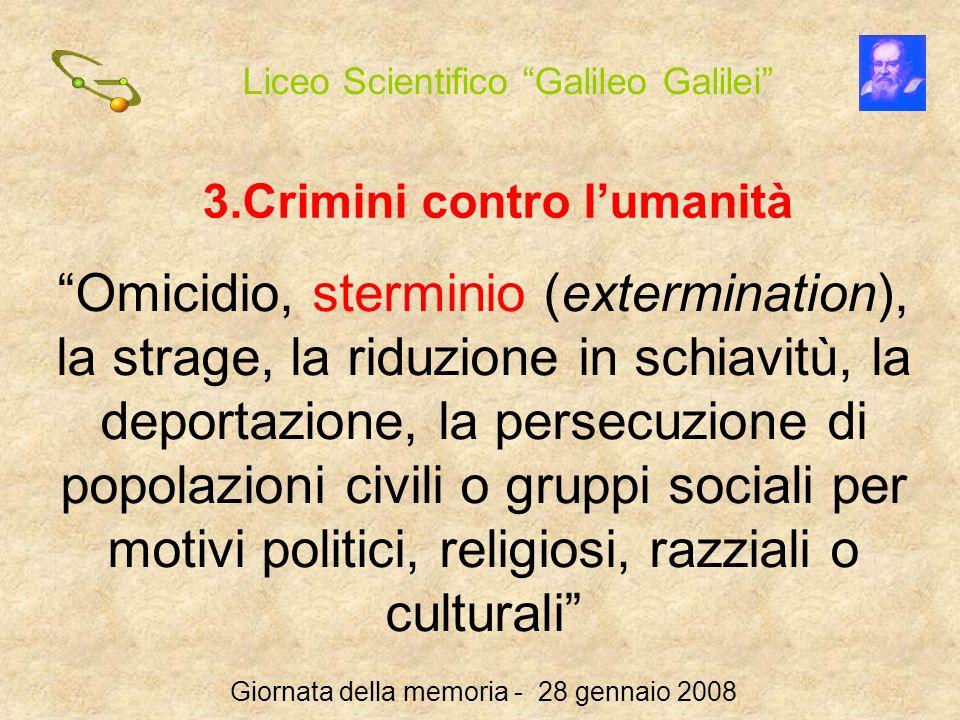 Liceo Scientifico Galileo Galilei Giornata della memoria - 28 gennaio 2008 3.Crimini contro lumanità Omicidio, sterminio (extermination), la strage, l