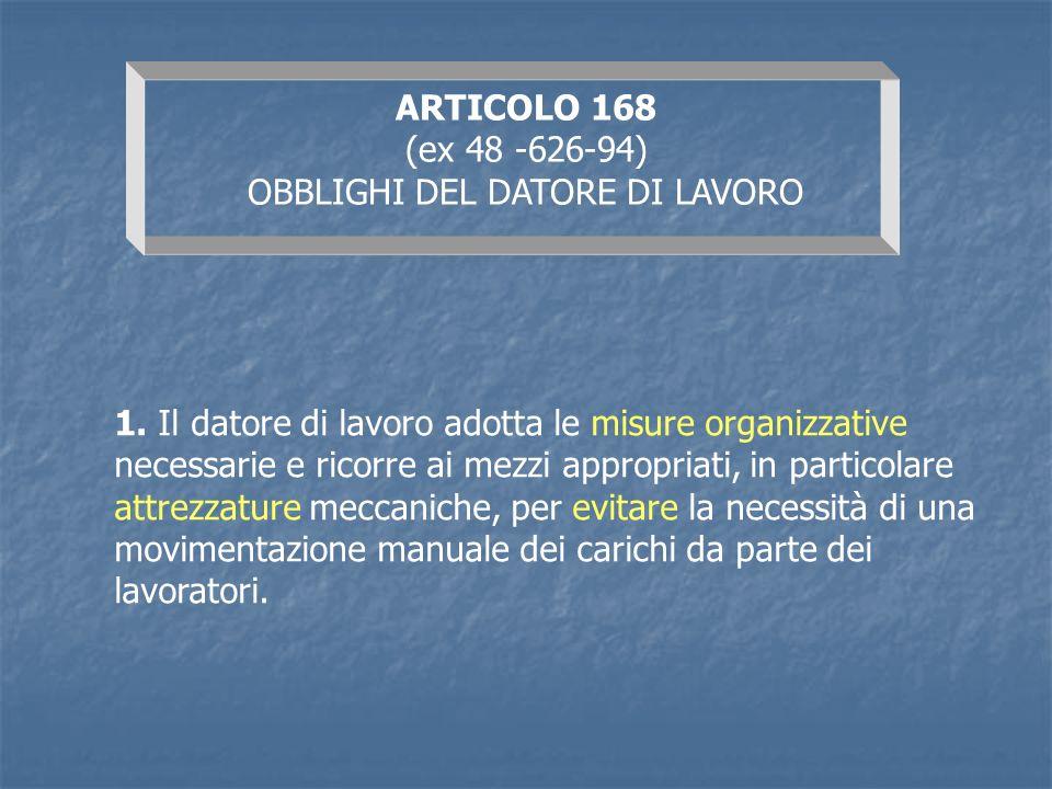 ARTICOLO 168 (ex 48 -626-94) OBBLIGHI DEL DATORE DI LAVORO 1. Il datore di lavoro adotta le misure organizzative necessarie e ricorre ai mezzi appropr