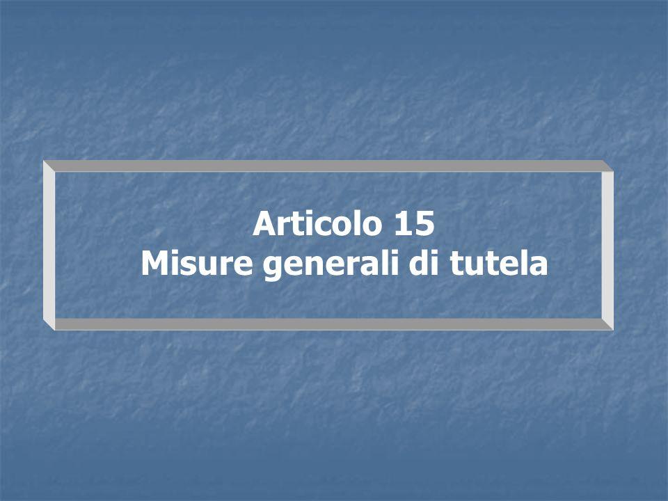Articolo 15 Misure generali di tutela
