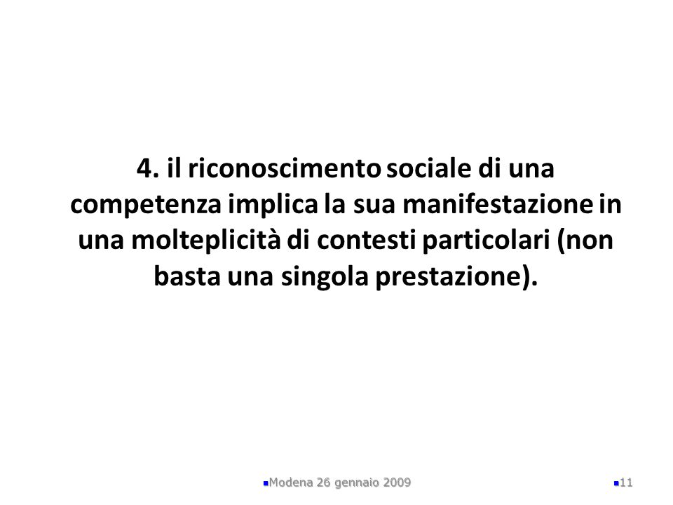 4. il riconoscimento sociale di una competenza implica la sua manifestazione in una molteplicità di contesti particolari (non basta una singola presta
