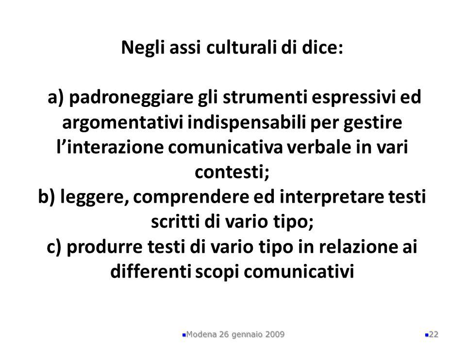 Negli assi culturali di dice: a) padroneggiare gli strumenti espressivi ed argomentativi indispensabili per gestire linterazione comunicativa verbale