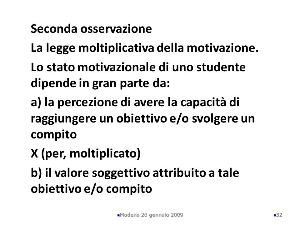 Seconda osservazione La legge moltiplicativa della motivazione. Lo stato motivazionale di uno studente dipende in gran parte da: a) la percezione di a