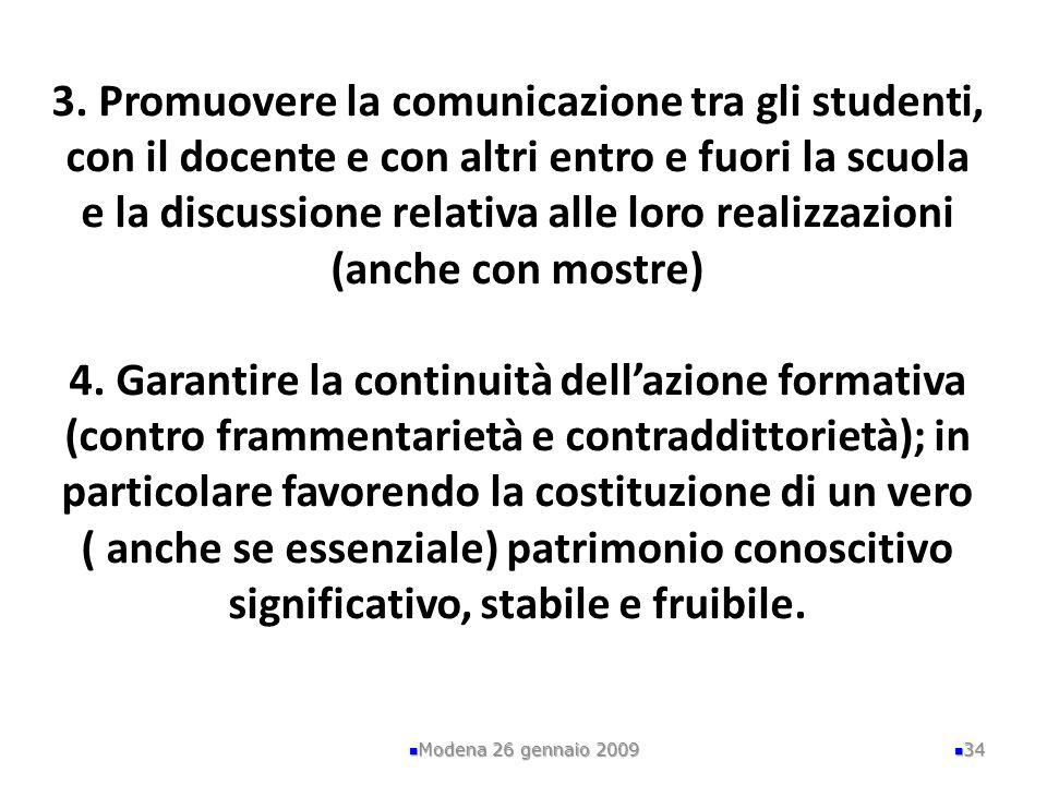 3. Promuovere la comunicazione tra gli studenti, con il docente e con altri entro e fuori la scuola e la discussione relativa alle loro realizzazioni