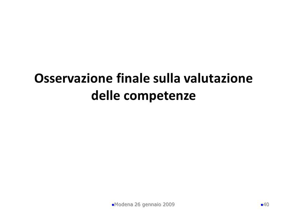 Osservazione finale sulla valutazione delle competenze Modena 26 gennaio 2009 40