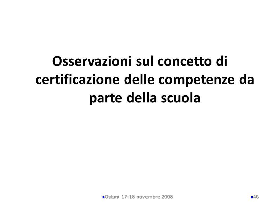 Osservazioni sul concetto di certificazione delle competenze da parte della scuola Ostuni 17-18 novembre 2008 46