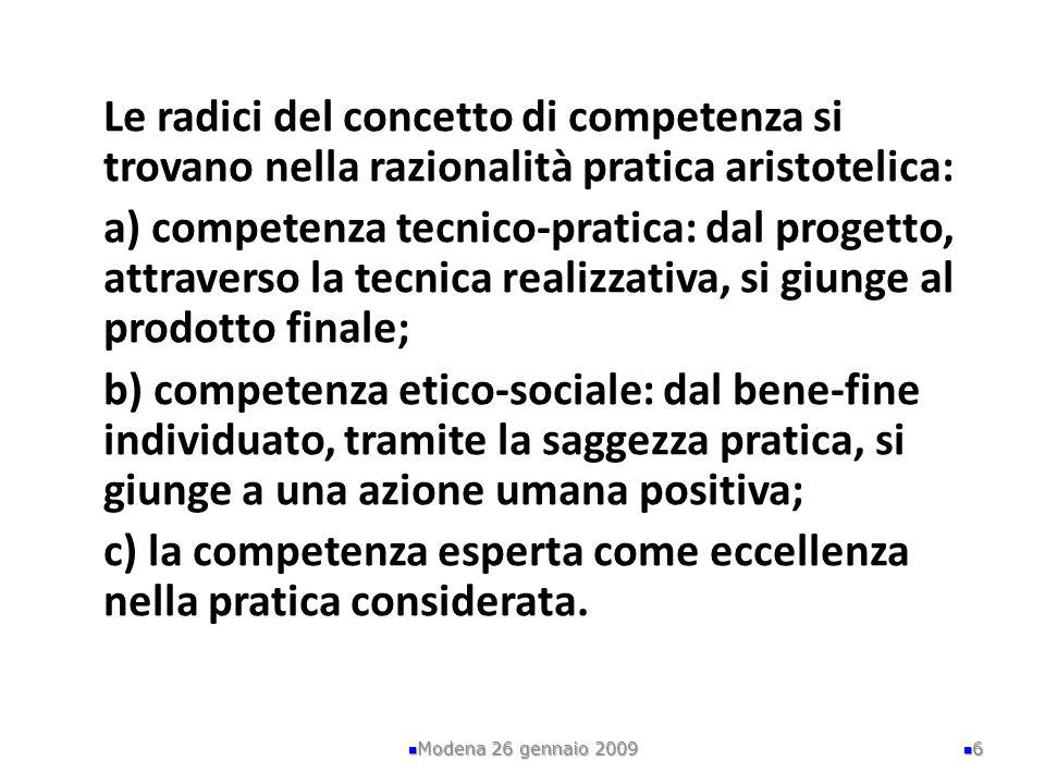 Le radici del concetto di competenza si trovano nella razionalità pratica aristotelica: a) competenza tecnico-pratica: dal progetto, attraverso la tec