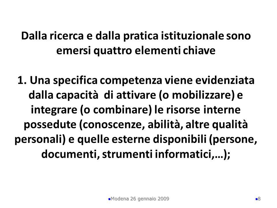 Dalla ricerca e dalla pratica istituzionale sono emersi quattro elementi chiave 1. Una specifica competenza viene evidenziata dalla capacità di attiva