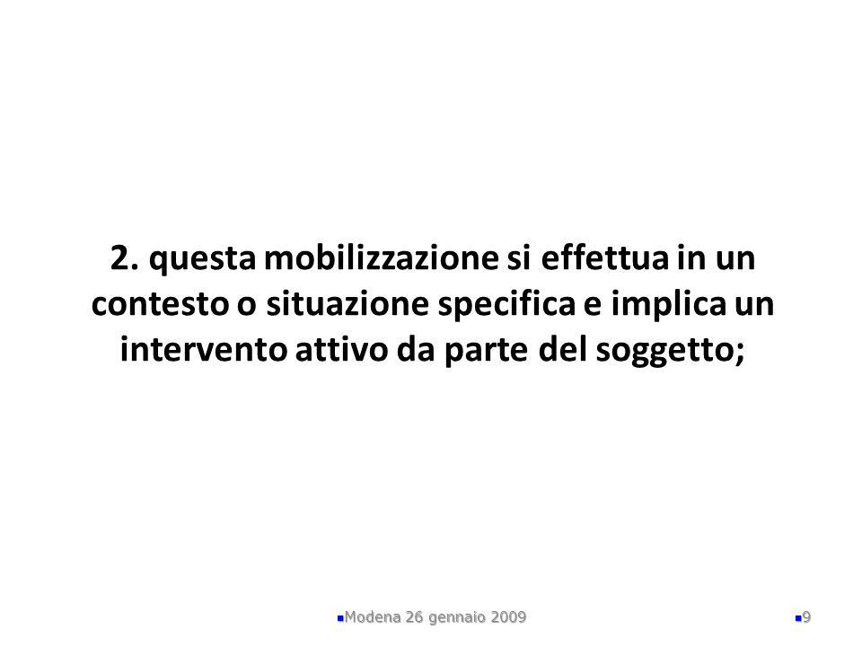 2. questa mobilizzazione si effettua in un contesto o situazione specifica e implica un intervento attivo da parte del soggetto; Modena 26 gennaio 200