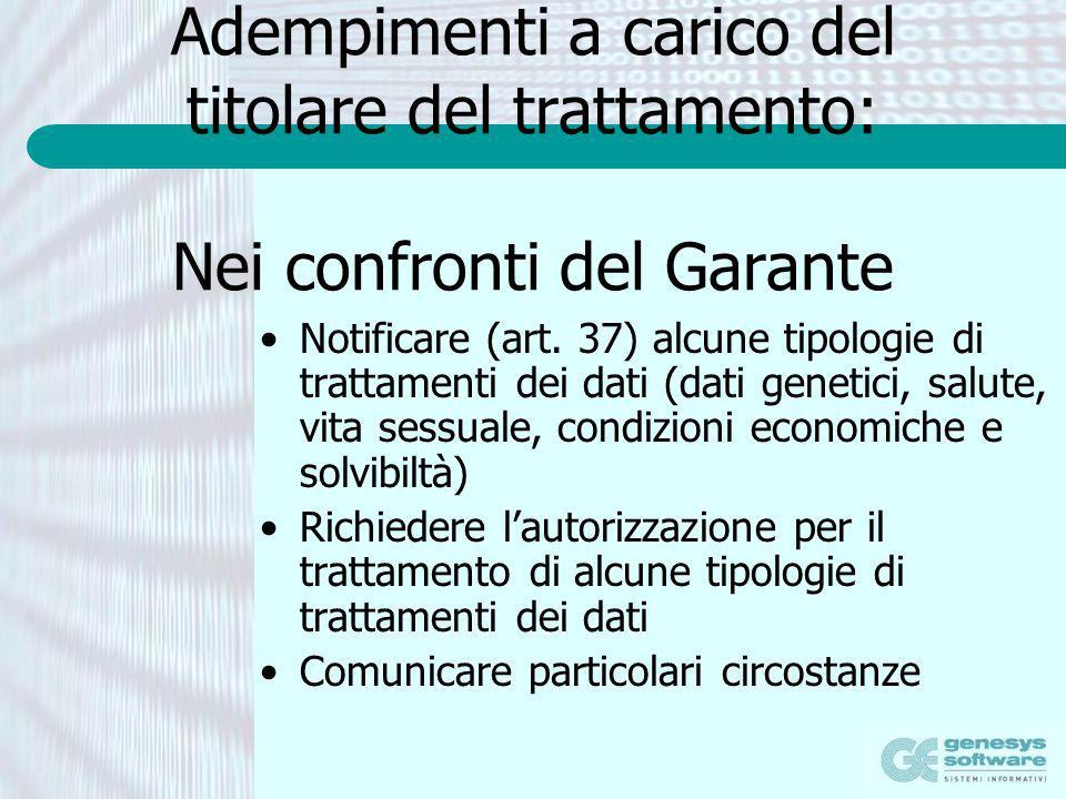Adempimenti a carico del titolare del trattamento: Nei confronti del Garante Notificare (art. 37) alcune tipologie di trattamenti dei dati (dati genet