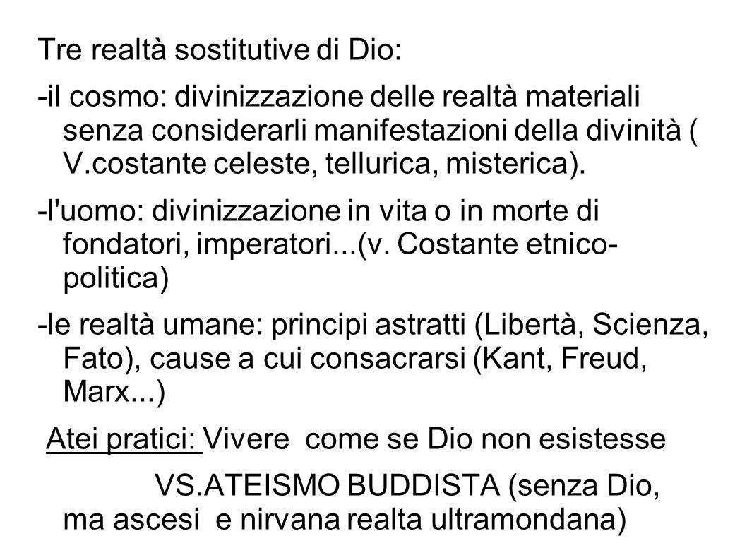 Tre realtà sostitutive di Dio: -il cosmo: divinizzazione delle realtà materiali senza considerarli manifestazioni della divinità ( V.costante celeste,