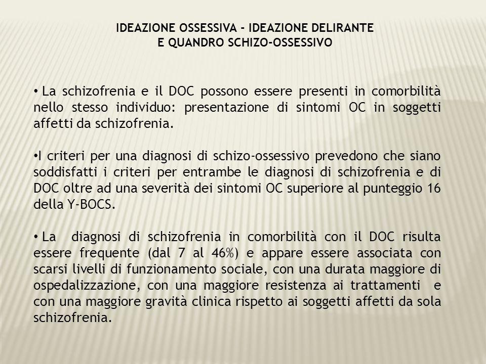IDEAZIONE OSSESSIVA - IDEAZIONE DELIRANTE E QUANDRO SCHIZO-OSSESSIVO La schizofrenia e il DOC possono essere presenti in comorbilità nello stesso indi
